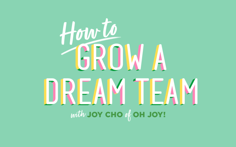 NEW Online Class: How to Grow a Dream Team with Joy Cho of Oh Joy
